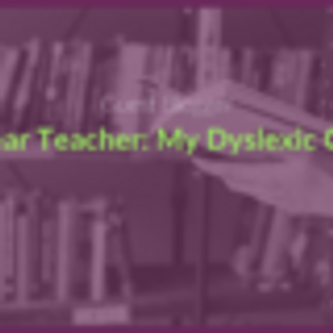 Dear Teacher: My Dyslexic Child
