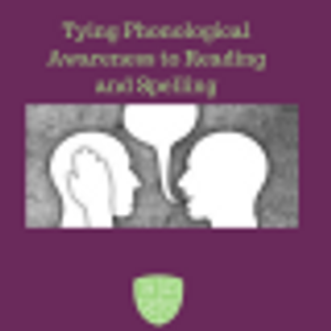 Tying Phonological Awareness to Reading and Spelling