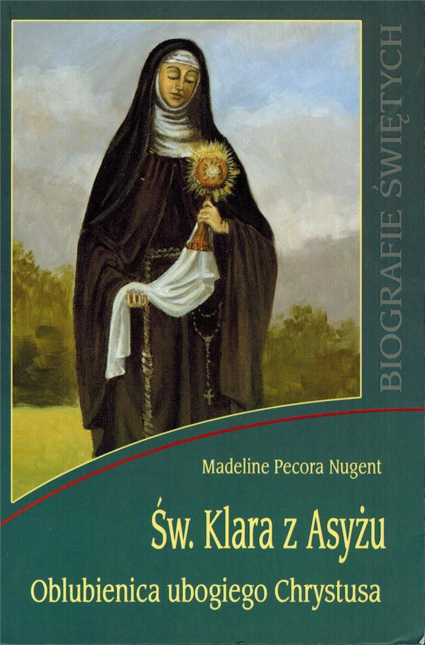 Sw. Klara z Asyzu: Oblubienica ubogioego Chrystusa