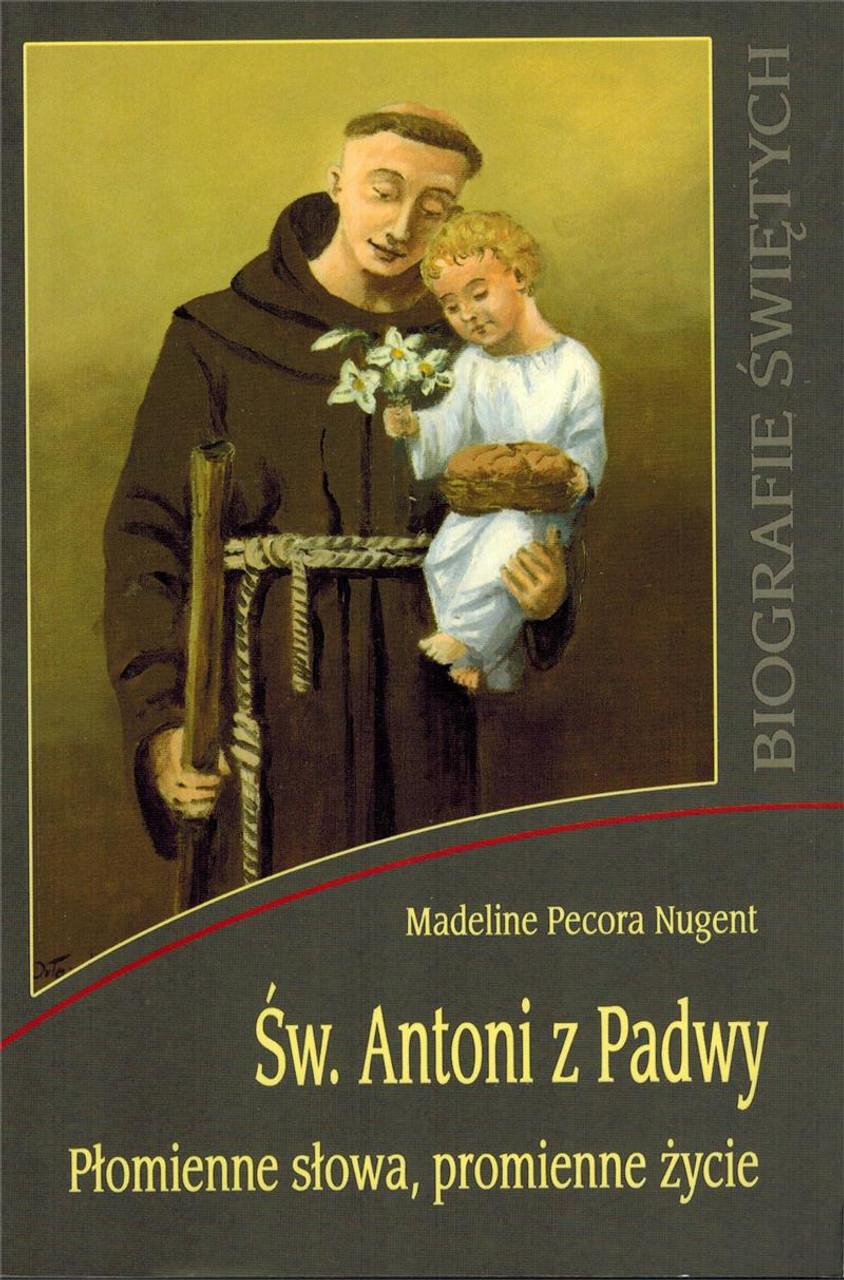 Sw. Antoni z Padwy: Plomienne stowa, promienne zycie