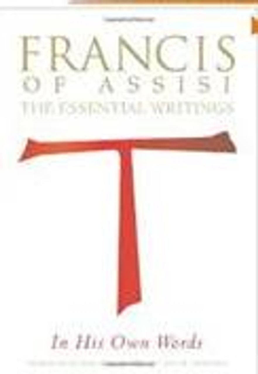 Francis of Assisi: The Essential Writings in His Own Words