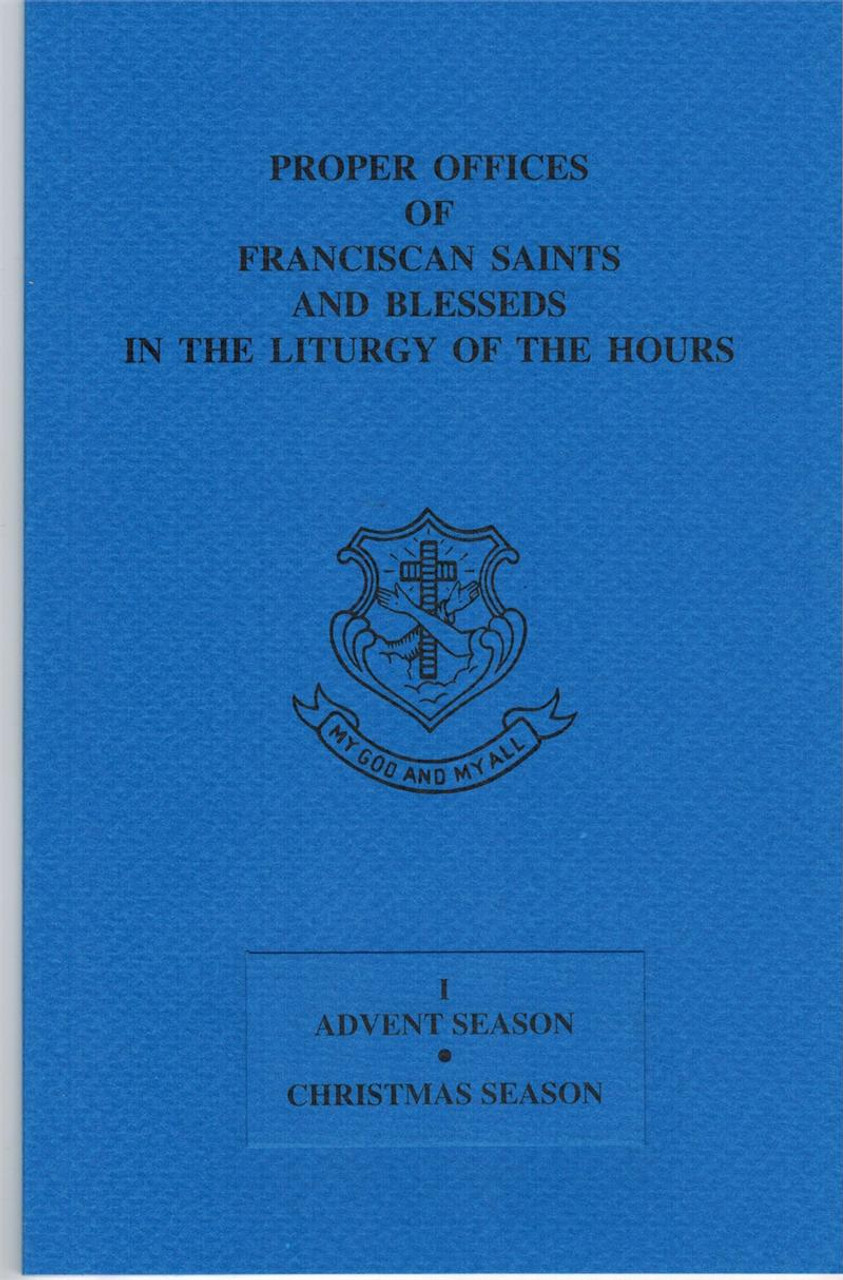Advent/Christmas ONLY (for Vol I of Liturgy of the Hours) Proper Offices of Franciscan Saints and Blesseds