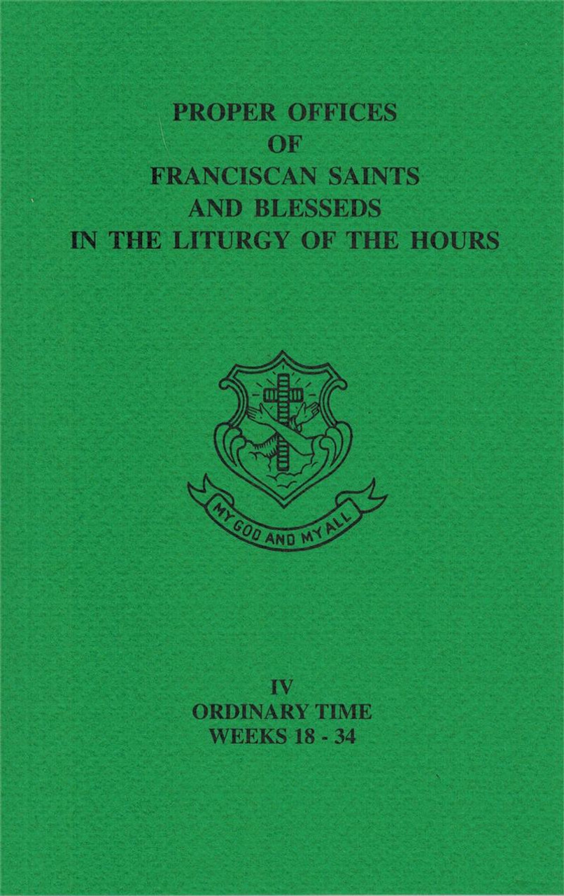 Ordinary Time Weeks 18-34 (for Vol IV ONLY of Liturgy of the Hours) Proper Offices of Franciscan Saints and Blesseds