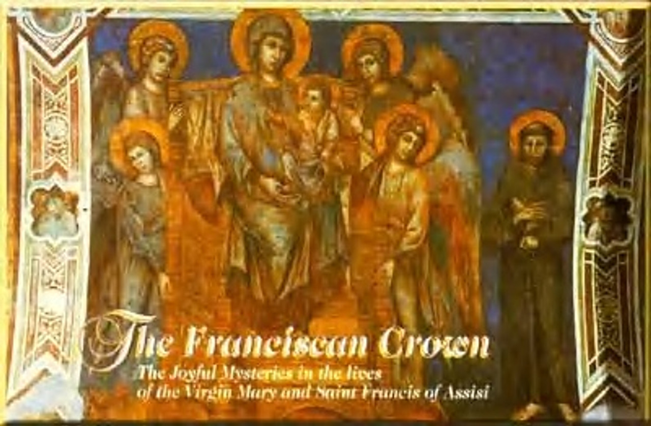 The Franciscan Crown:  The Joyful Mysteries in the Lives of the Virgin Mary and Saint Francis of Assisi