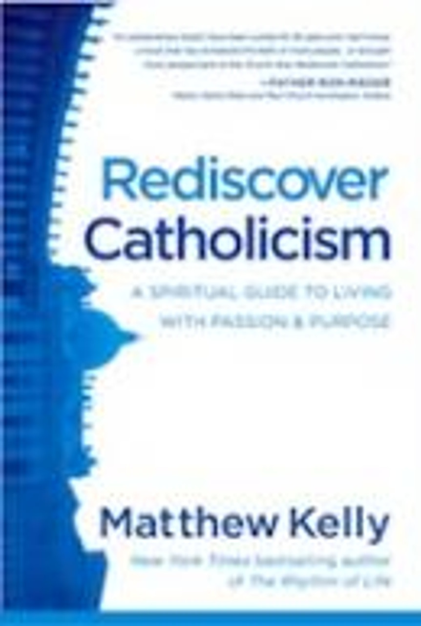Rediscover Catholicism: A Spiritual Guide to Living with Passion and Purpose