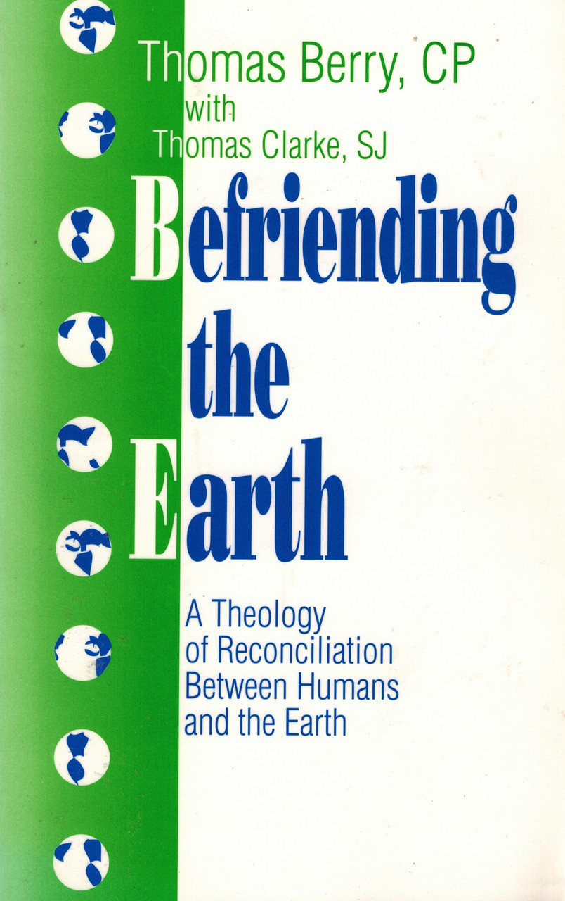 Befriending the Earth: A Theology of Reconciliation between Humans and Earth