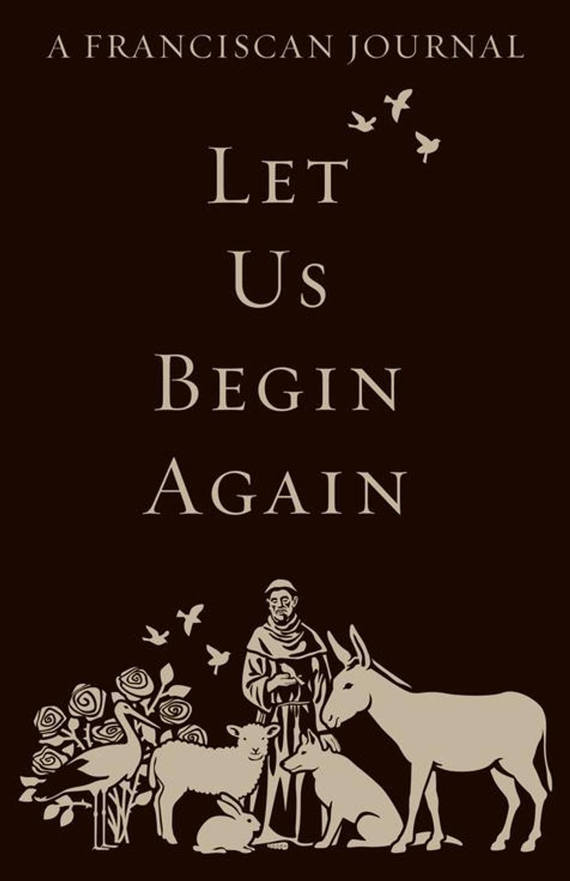 Let Us Begin Again: A Franciscan Journal