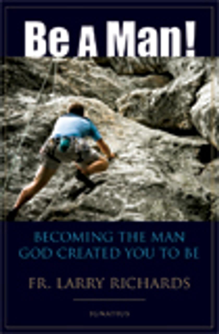 Be a Man by Fr. Larry Richards