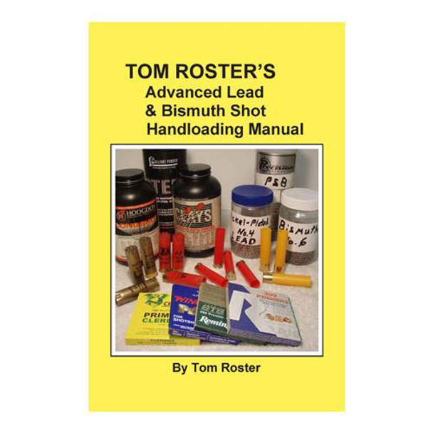 Tom Roster's Advanced Lead & Bismuth Shot Handloading Manual