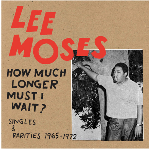 Lee Moses ,– How Much Longer Must I Wait?, Singles & Rarities 1965-1972.   (Vinyl, LP, Compilation)