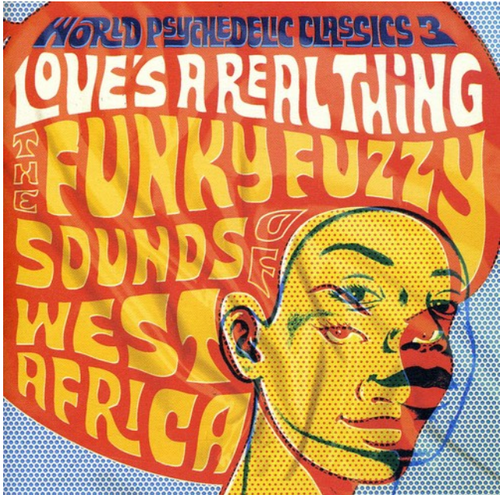World Psychedelic Classics, Vol. 3: Love's A Real Thing: The Funky, Fuzzy Sounds Of West Africa Vinyl LP