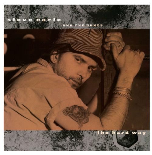 Steve Earle And The Dukes – The Hard Way.   (Vinyl, LP, Album, Reissue, 180 Gram)