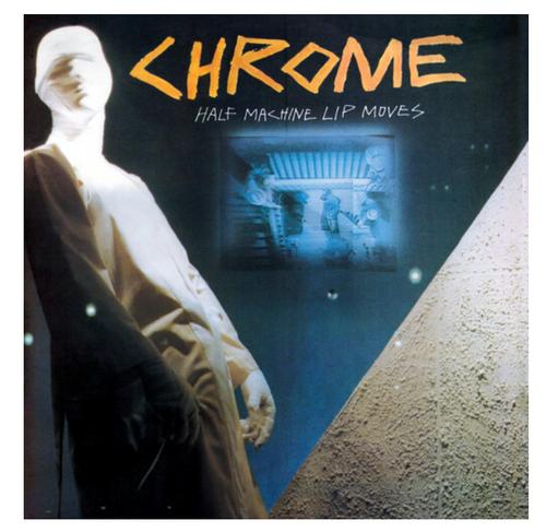 Chrome  – Half Machine Lip Moves.   (Vinyl, LP, Album)