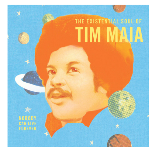 Tim Maia ‎– Nobody Can Live Forever - The Existential Soul Of Tim Maia.    (2 × Vinyl, LP, Compilation, Blue)