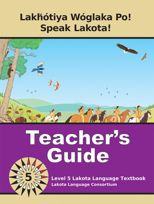 Lakȟótiya Wóglaka Po! - Speak Lakota! Level 5 Teacher's Guide