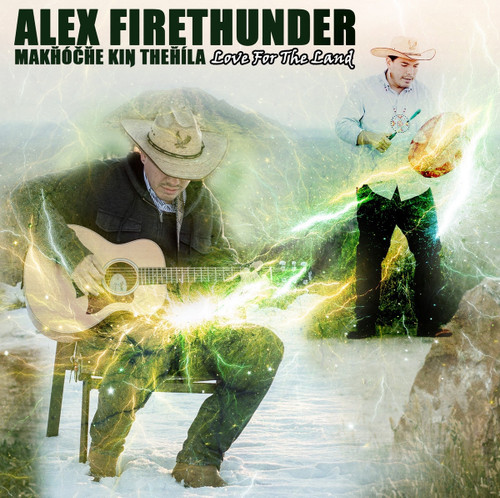 Makȟóčhe Kiŋ Theȟíla - Love for The Land CD, by Alex FireThunder