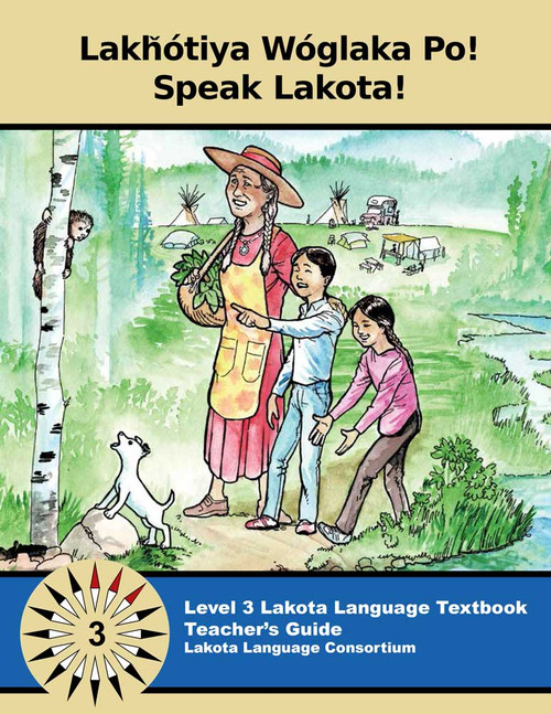 Lakȟótiya Wóglaka Po! - Speak Lakota! Level 3 Teacher's Guide
