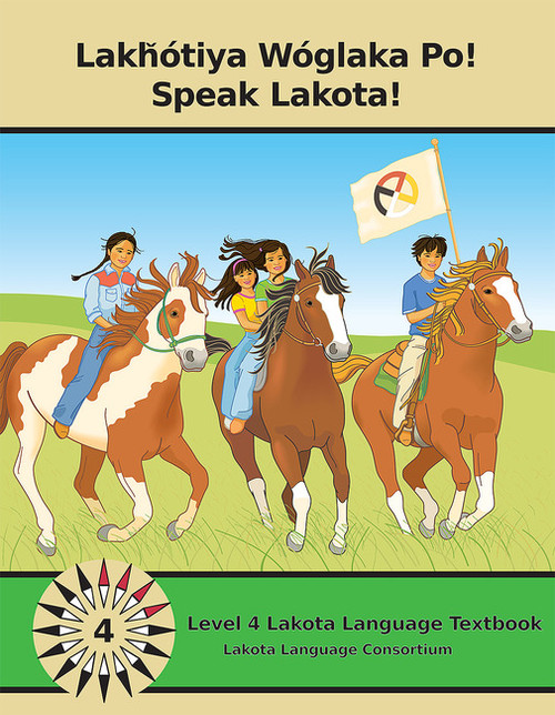 Lakȟótiya Wóglaka Po! - Speak Lakota! Level 4 Textbook