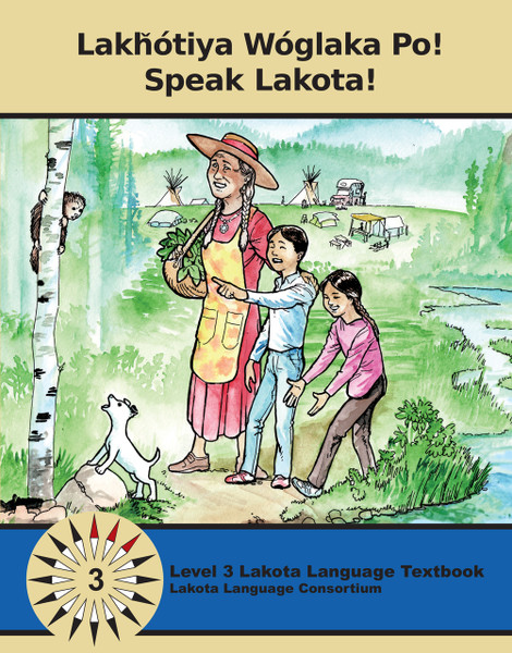 Lakȟótiya Wóglaka Po! - Speak Lakota! Level 3 Textbook