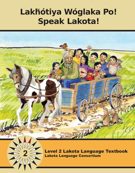 Lakȟótiya Wóglaka Po! - Speak Lakota! Level 2 Textbook