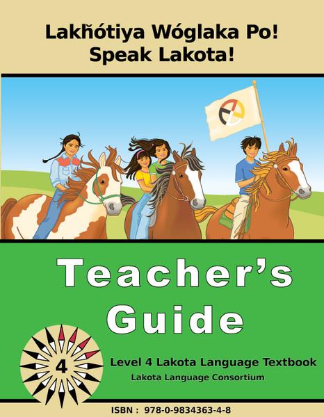 Lakȟótiya Wóglaka Po! - Speak Lakota!  Level 4 Teachers Guide