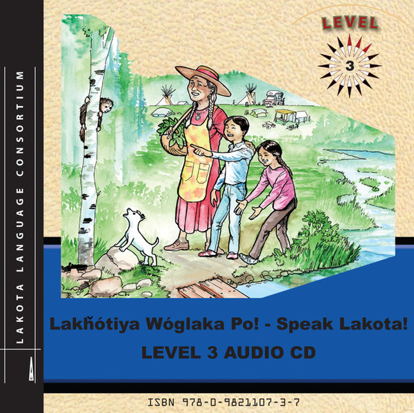 Lakȟótiya Wóglaka Po! - Speak Lakota! Level 3 Audio CD