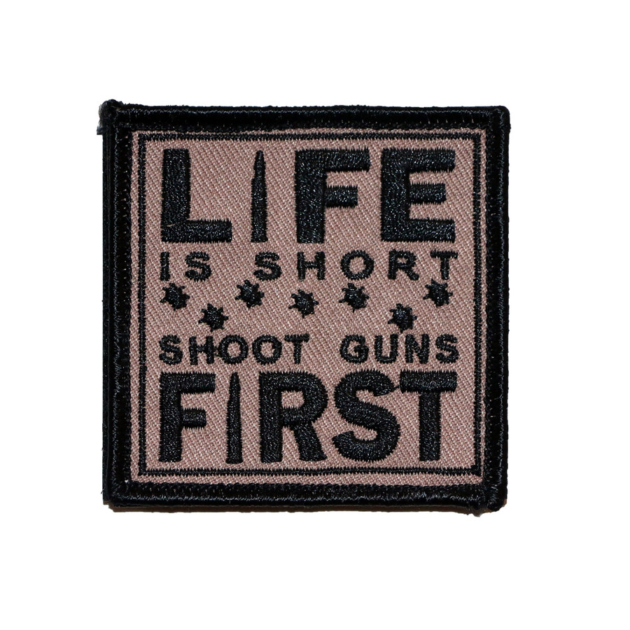 LIFE IS SHORT SHOOT GUNS FIRST