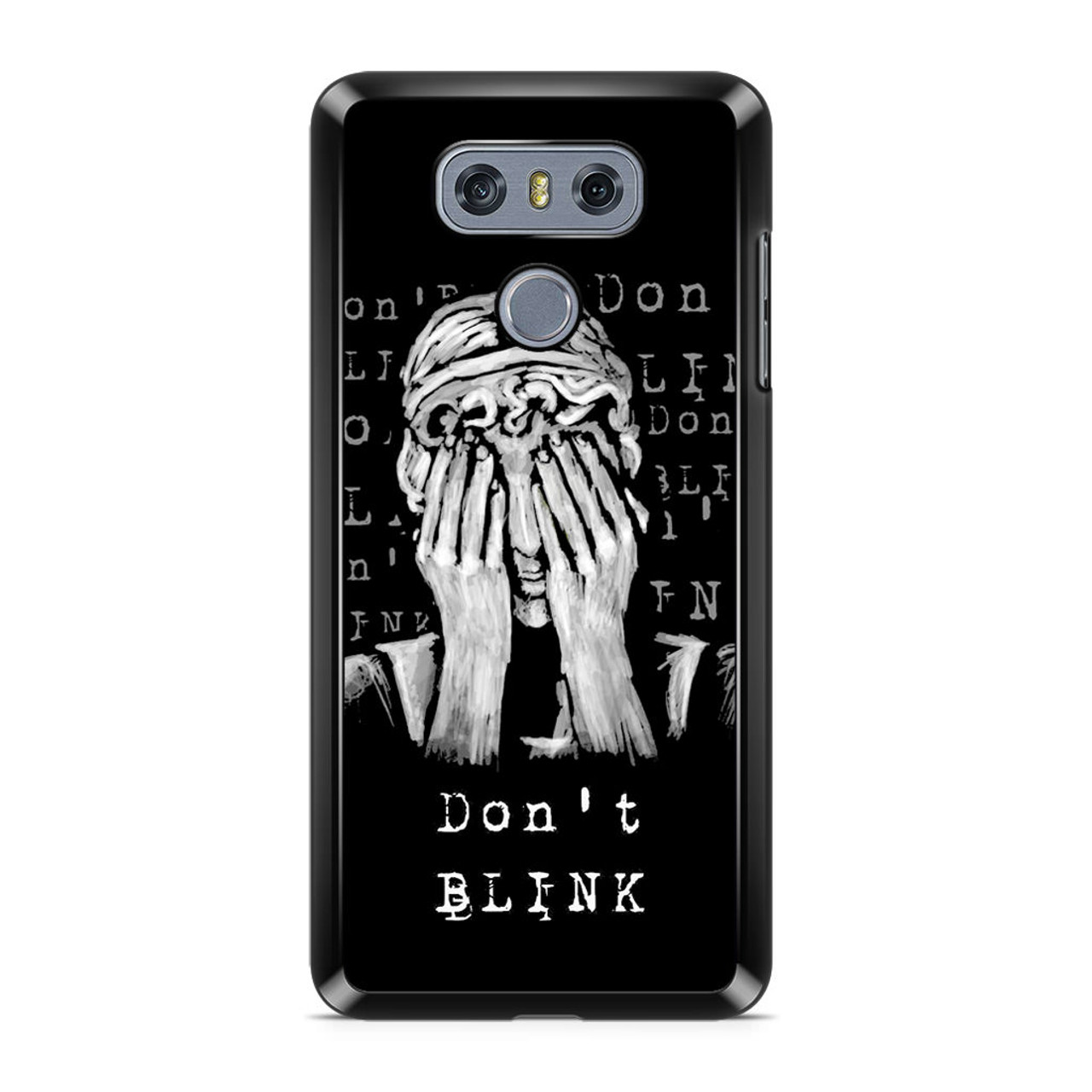 Don t Blink LG G6 Case - CASESHUNTER 9e3089913