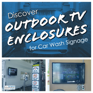 A Water Resistant Outdoor TV Enclosure for Your Car Wash Signage and Software