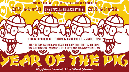 VANCITY ORIGINAL® X RHEK™ X FORTUNE SOUND YEAR OF THE PIG CAPSULE RELEASE PARTY