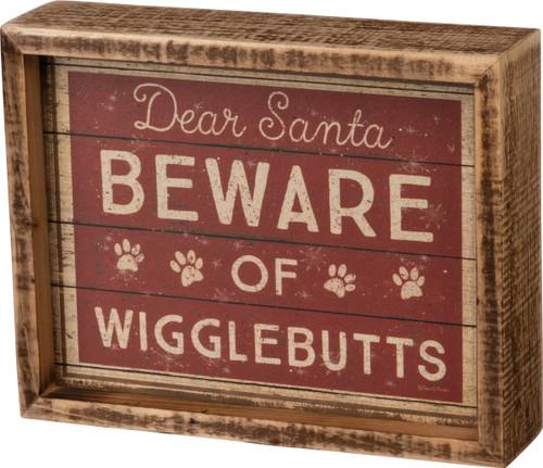 Dear Santa, Beware of Wigglebutts - Dog Box Sign