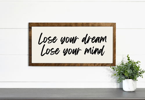 Lose Your Dream, Lose Your Mind Wood Frame Canvas Sign 12x24
