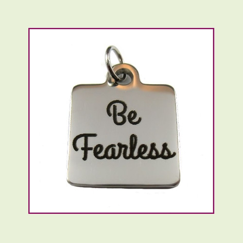 O-Ring Charm:  Be Fearless 16mm Square Silver Stainless Steel