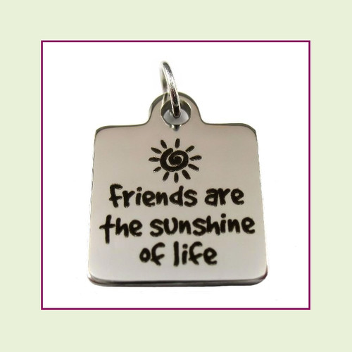O-Ring Charm:  Friends Are The Sunshine of Life 16mm Square Silver Stainless Steel