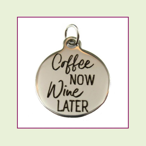 O-Ring Charm:  Coffee Now Wine Later 19mm Round Silver Stainless Steel