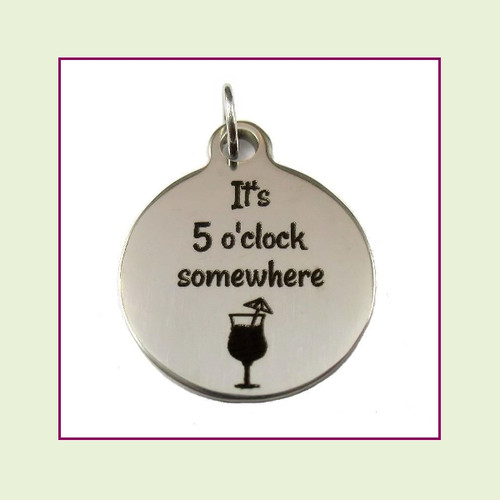 O-Ring Charm:  It's 5 O'Clock Somewhere 19mm Round Silver Stainless Steel
