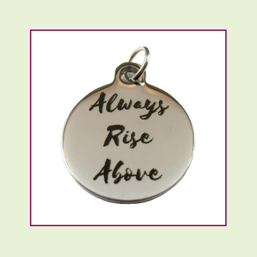 O-Ring Charm:  Always Rise Above 19mm Round Silver Stainless Steel