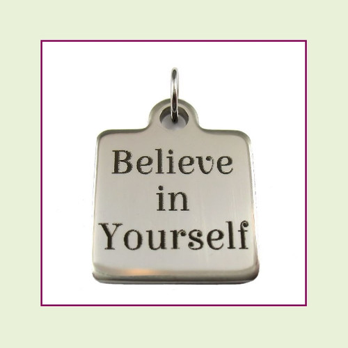 O-Ring Charm:  Believe in Yourself 16mm Square Silver Stainless Steel