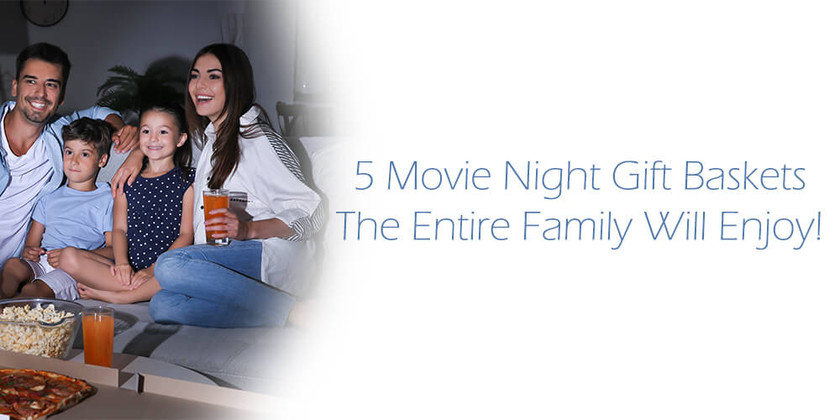 5 Movie Night Gift Baskets The Entire Family Will Enjoy!