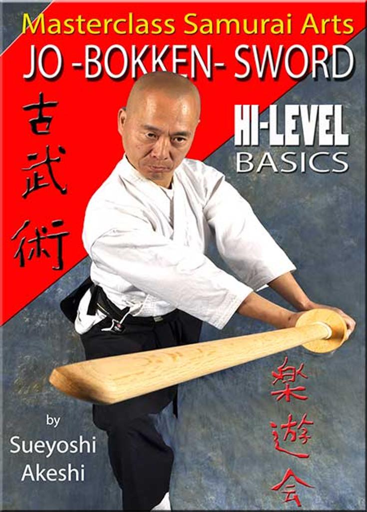 MASTERCLASS SAMURAI ARTS JO - BOKKEN - SWORD Hi-Level Basics by Sueyoshi Akeshi