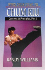 Wing Chun Gung-Fu Chum Kiu Concepts & Principles Part 3