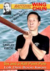 MASTERING WING CHUN The Keys To Ip Man's Kung Fu SIX AND A HALF POINT POLE (Lok Dim Boon Kwan)