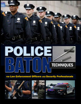 Police Baton Techniques: Handbook for Law Enforcement Officers and Security Professionals ( Download )
