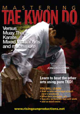 Mastering Tae Kwon Do - Tae Kwon Do versus Muay Thai, Karate, Mixed Martial Arts and Much More