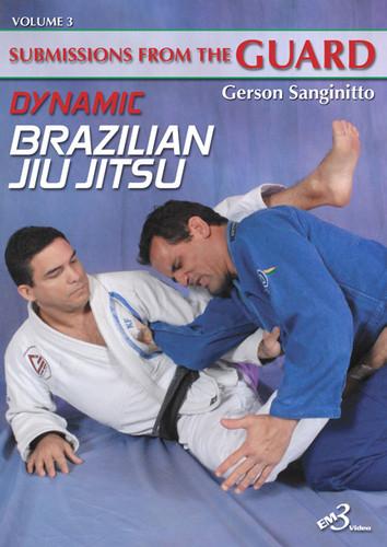 DYNAMIC BRAZILIAN JIU JITSU SUBMISSIONS FROM THE GUARD VOLUME 3