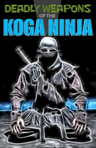 Deadly Weapons of the Koga Ninja