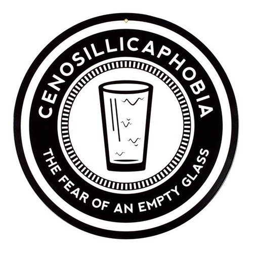 Cenosillicaphobia - The Fear Of An Empty Glass Metal Bar Sign
