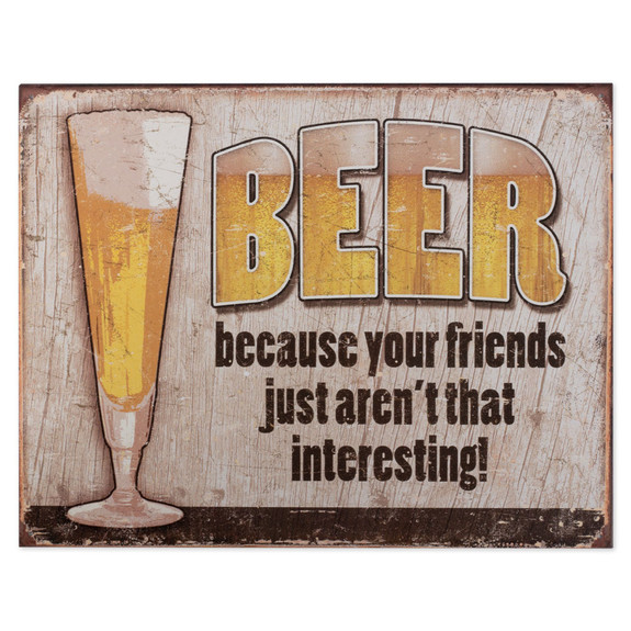 Beer Because Your Friends Just Aren't That Interesting Metal Bar Sign