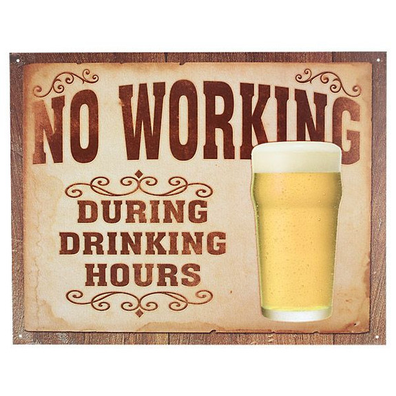 No Working During Drinking Hours Metal Bar Sign