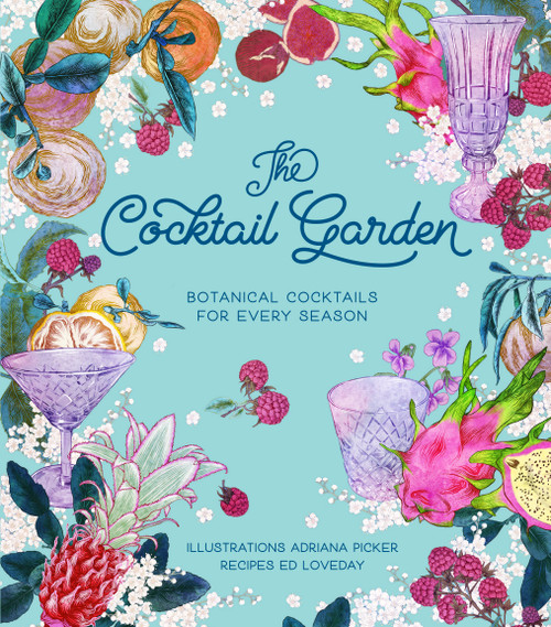 The Cocktail Garden Botanical Cocktails for Every Season